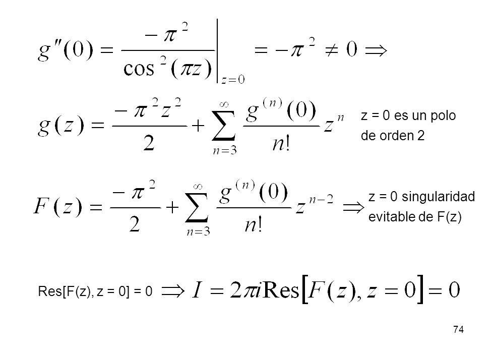 z = 0 es un polo de orden 2 z = 0 singularidad evitable de F(z) Res[F(z), z = 0] = 0